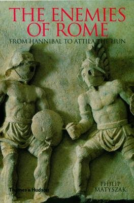 The Enemies of Rome - From Hannibal to Attila the Hun (Paperback): Philip Matyszak