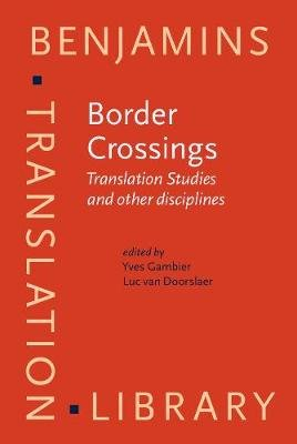 Border Crossings - Translation Studies and Other Disciplines (Hardcover): Yves Gambier, Luc van Doorslaer