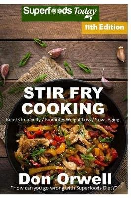 Stir Fry Cooking - Over 180 Quick & Easy Gluten Free Low Cholesterol Whole Foods Recipes Full of Antioxidants & Phytochemicals...