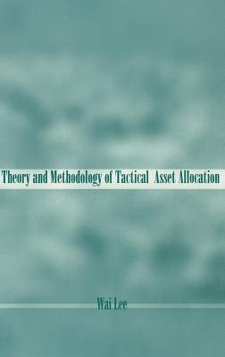 Theory & Methodology of Tactical Asset Allocation (Hardcover): W Lee