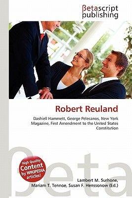 Robert Reuland (Paperback): Lambert M. Surhone, Mariam T. Tennoe, Susan F. Henssonow
