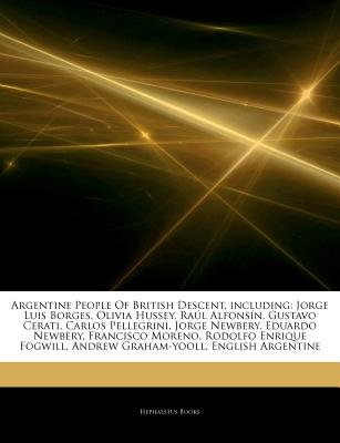 Articles on Argentine People of British Descent, Including - Jorge Luis Borges, Olivia Hussey, Ra L Alfons N, Gustavo Cerati,...
