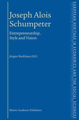 Joseph Alois Schumpeter - Entrepreneurship, Style and Vision (Electronic book text): J rgen G Backhaus, Jurgen G. Backhaus