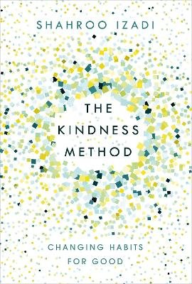 The Kindness Method - Changing Habits for Good (Paperback): Shahroo Izadi