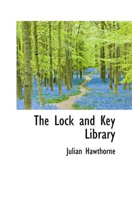 The Lock and Key Library (Hardcover): Julian Hawthorne