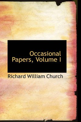 Occasional Papers, Volume I (Paperback): Richard William Church