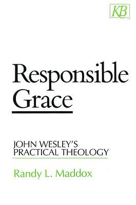Responsible Grace: John Wesley's Practical Theology (Electronic book text): Randy Maddox