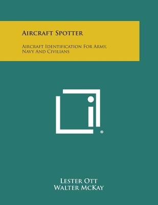 Aircraft Spotter - Aircraft Identification for Army, Navy and Civilians (Paperback): Lester Ott
