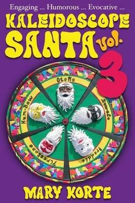 Kaleidoscope Santa, Vol 3 (Paperback): Mary Korte Korte