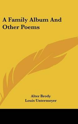 A Family Album and Other Poems (Hardcover): Alter Brody