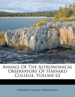Annals of the Astronomical Observatory of Harvard College, Volume 62 (Paperback): Harvard College Observatory