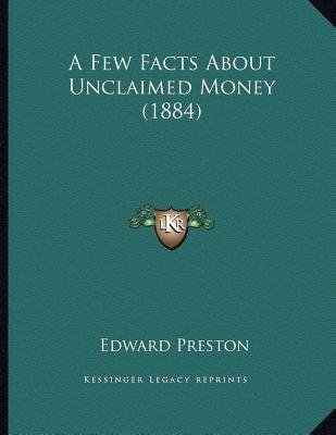 A Few Facts about Unclaimed Money (1884) (Paperback): Edward Preston