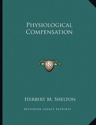 Physiological Compensation (Paperback): Herbert M. Shelton
