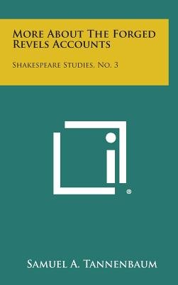 More about the Forged Revels Accounts - Shakespeare Studies, No. 3 (Hardcover): Samuel A Tannenbaum