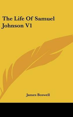 The Life of Samuel Johnson V1 (Hardcover): James Boswell