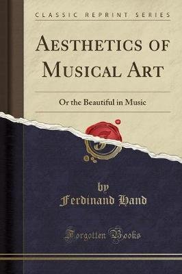 Aesthetics of Musical Art - Or the Beautiful in Music (Classic Reprint) (Paperback): Ferdinand Hand
