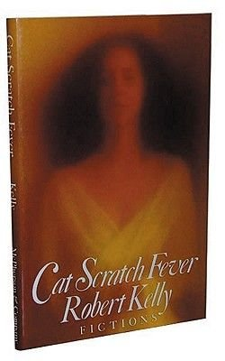 Cat Scratch Fever - Fictions (Hardcover): Robert Kelly