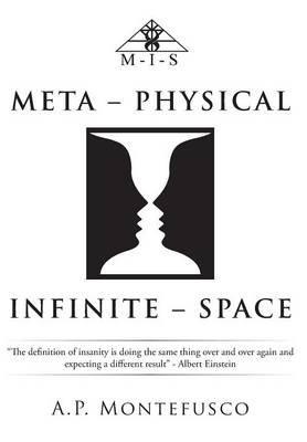 Meta - Physical Infinite - Space (Hardcover): A. P. Montefusco