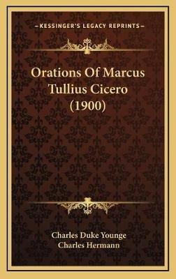 Orations of Marcus Tullius Cicero (1900) (Hardcover): Charles Duke Younge