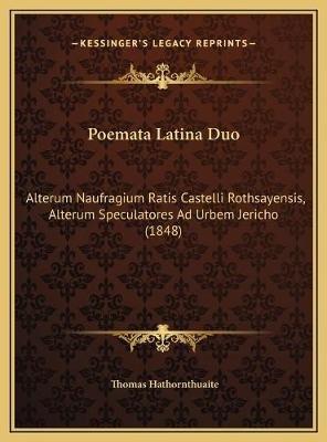 Poemata Latina Duo - Alterum Naufragium Ratis Castelli Rothsayensis, Alterum Speculatores Ad Urbem Jericho (1848) (Latin,...