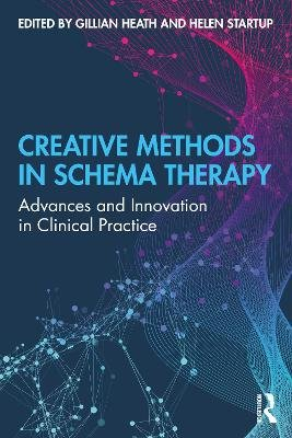Creative Methods in Schema Therapy - Advances and Innovation in Clinical Practice (Paperback): Gillian Heath, Helen Startup