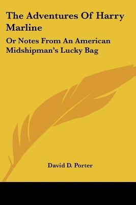 The Adventures of Harry Marline - Or Notes from an American Midshipman's Lucky Bag (Paperback): David D. Porter