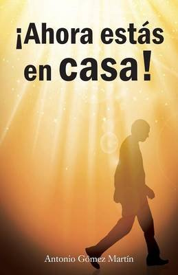 Ahora Estas En Casa! (English, Spanish, Paperback): Antonio Gomez Martin