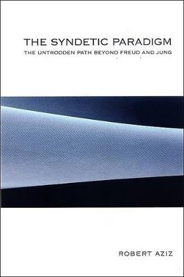 The Syndetic Paradigm - The Untrodden Path Beyond Freud and Jung (Paperback): Robert Aziz