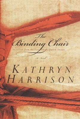 The Binding Chair; Or, a Visit from the Foot Emancipation Society (Electronic book text): Kathryn Harrison