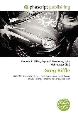 Greg Biffle (Paperback): Frederic P. Miller, Agnes F. Vandome, John McBrewster
