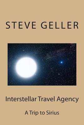 Interstellar Travel Agency - A Sirius Tourist Trip (Paperback): MR Steve Geller, Steve Geller