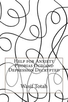 Help for Anxiety Phobias Ocd and Depression (Paperback): Wasif L Totah