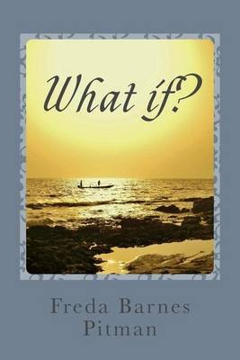 What If? - The Journey (Paperback): MS Freda Barnes Pitman