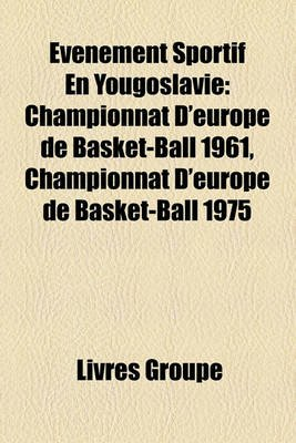 Vnement Sportif En Yougoslavie - Championnat D'Europe de Basket-Ball 1961, Championnat D'Europe de Basket-Ball 1975...