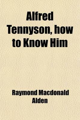 Alfred Tennyson, How to Know Him (Paperback): Raymond Macdonald Alden