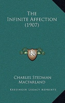 The Infinite Affection (1907) (Paperback): Charles Stedman Macfarland