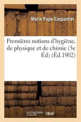 Premieres Notions D'Hygiene, de Physique Et de Chimie 5e Edition (French, Paperback): Marie Pape Carpantier