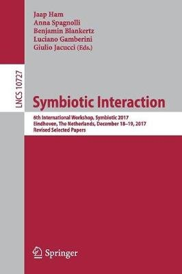 Symbiotic Interaction - 6th International Workshop, Symbiotic 2017, Eindhoven, The Netherlands, December 18-19, 2017, Revised...