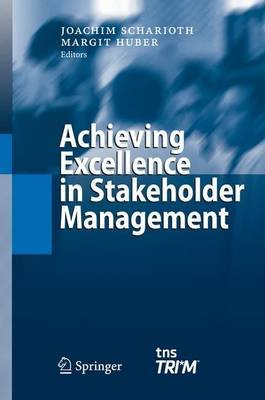 Achieving Excellence in Stakeholder Management (Electronic book text): Joachim Scharioth, Margit Huber