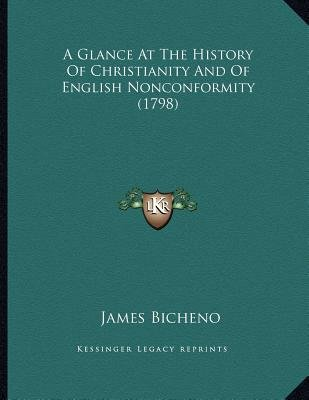 A Glance at the History of Christianity and of English Nonconformity (1798) (Paperback): James Bicheno