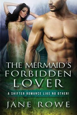 The Mermaid's Forbidden Lover - A Paranormal Mermaid Shifter Romance (Paperback): Jane Rowe