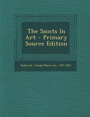 The Saints in Art (Paperback): Joseph Maria Von 1797-1853 Radowitz