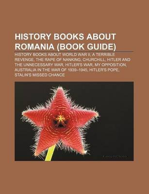 History Books about Romania (Book Guide) - History Books about World War II, a Terrible Revenge, the Rape of Nanking, Churchill...