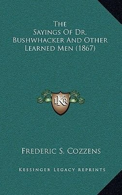 The Sayings of Dr. Bushwhacker and Other Learned Men (1867) (Hardcover): Frederic S. Cozzens