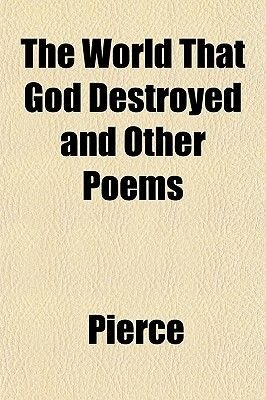 The World That God Destroyed and Other Poems (Paperback): Pierce