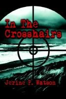 In the Crosshairs (Paperback): Jerine P. Watson