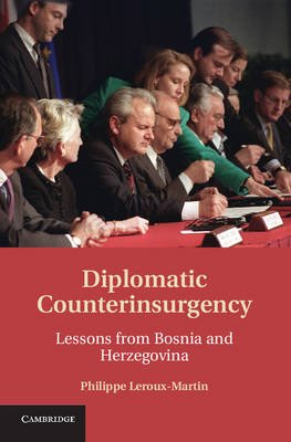Diplomatic Counterinsurgency - Lessons from Bosnia and Herzegovina (Hardcover, New): Philippe Leroux-Martin