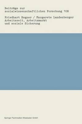 Arbeitszeit, Arbeitsmarkt Und Soziale Sicherung - Ein Ruckblick Auf Die Arbeitszeitdiskussion in Der Bundesrepublik Deutschland...