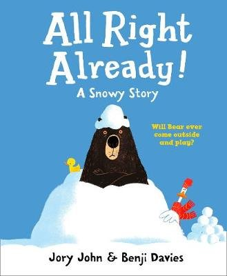 All Right Already! - A Snowy Story (Hardcover): Jory John