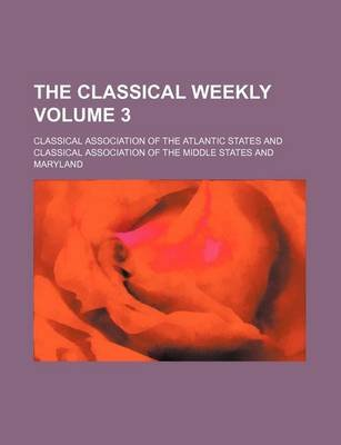 The Classical Weekly Volume 3 (Paperback): Classical Association of States